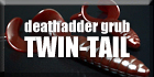 Deathadder Grub Twin Tail Big Series