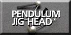 Pendulum Jig Head