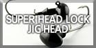 Superhead Lock Jig Head